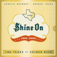 Shine On, 100 Years of Shiner Beer, by Mike Renfro